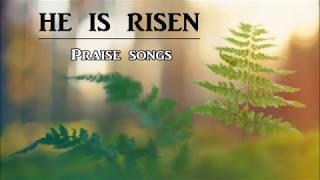 HE IS RISEN! Praise Songs