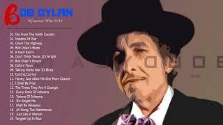 Bob Dylan The Best Songs 2018 - Bob Dylan Greatest Hits Full Album
