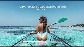 Forever Summer Special Beautiful Mix 2018 - Best Of Deep House Sessions Chill Out Mix By MissDeep