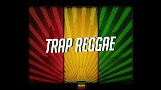 Best Trap Reggae Mix 2018