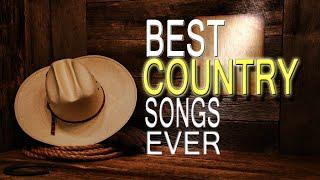 Best Country Songs Ever - Greatest Country Music of All Time - Country Songs Collection ♬