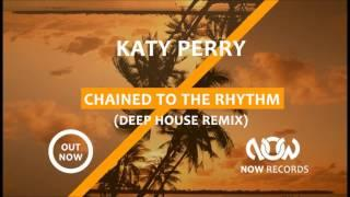 Katy Perry - Chained To The Rhythm (Deep House Remix)