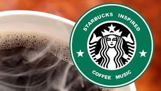 Starbucks Music: Best of Starbucks Music Playlist 2018 and Starbucks Music Playlist Youtube
