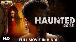 HAUNTED (2018) New Released Full Hindi Dubbed Movie | Horror Movies In Hindi 2018 | South Movie 2018