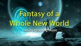 "Lucid Dreaming Music: ""Fantasy of a Whole New World"" - Beautiful ambient music for sleep"
