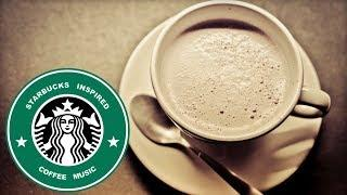 Starbucks Music: Best of Starbucks Music Playlist 2018 and Starbucks Music Playlist Youtube