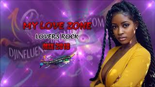 MY LOVE ZONE 2018 LOVERS ROCK MIX BY DJINFLUENCE