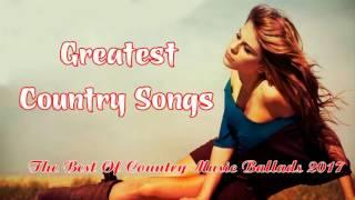 The Best Of Country Music Ballads 2017 - The Greatest Country Love Songs In The World...Ever