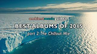 Ambient Music Guide's Best Albums of 2015 part 2 - The Chillout Mix