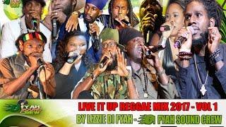 LIVE IT UP REGGAE MIX 2017 VOL 1 BY LIZZIE DI FYAH