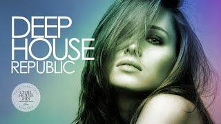 Deep House Republic | Best of Deep House Music Chill Out Mix