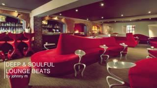 Deep & Soulful Lounge Beats | 2017 Mixed By Johnny M