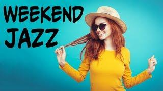 Weekend JAZZ & Bossa Nova - Background Instrumental Music - JAZZ to Relaxing and Wake Up