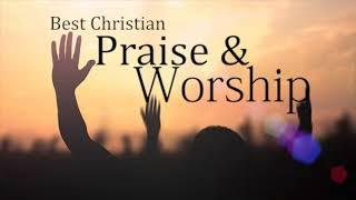 Most Beautiful Praise and Worship Songs Ever - Best Christian Worship