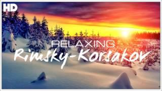 The Best Relaxing Classical Music Ever By Rimsky Korsakov - Relaxation Meditation Focus Reading
