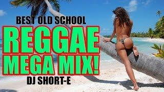 BEST OLD SCHOOL REGGAE MEGA MIX MASHUP | DJ SHORT-E