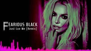 Britney Spears - Just Luv Me (Fearious Black's Deep House Remix)