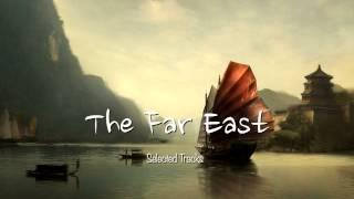 The Far East [Easy Listening, World, Asian, Chinese Japanese, Buddha, Chill Out Music]