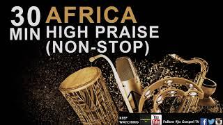 30 min African high praise and worship -naija praise mixtape