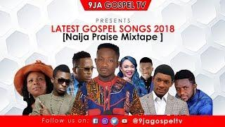 Latest High Praise Gospel Songs 2018  -naija praise  mixtape