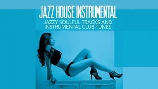 Top Acid Jazz and chill out music - Jazz House Instrumental ( Jazzy Soulful Tracks and Club Tunes )