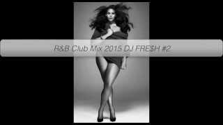 R&B Club Mix 2015 DJ FRE$H #2