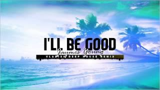 Jaymes Young - I'll Be Good ( Vladish Deep House Remix )