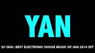 DJ YAN:: BEST ELECTRONIC HOUSE MUSIC OF JAN 2014 SET (FREE DOWNLOAD)