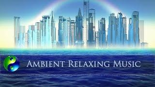 Ambient Music: Relaxing Music: New Age music: Relaxation Music; chillout music